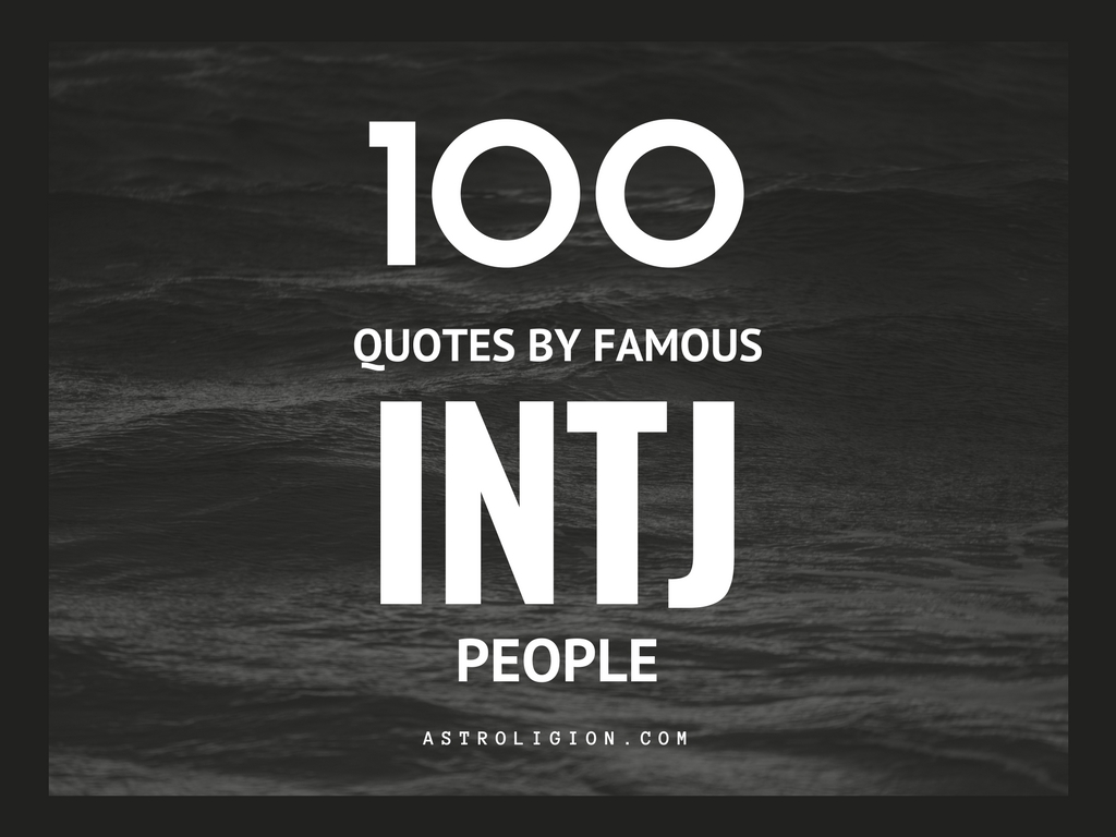 Great Famous Quotes 100 Life Quotesfamous Intj People  Astroligion
