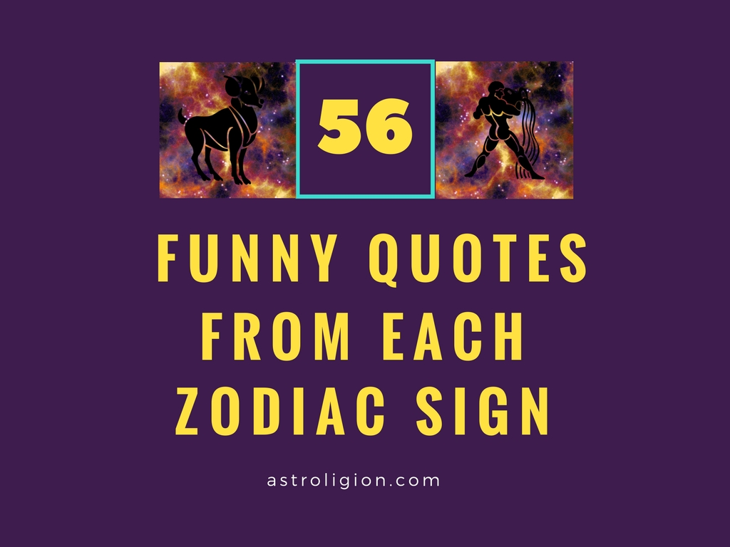 56 Funny Quotes From People Of Each Zodiac Sign Astroligion